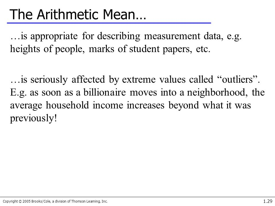 The Arithmetic Mean… …is appropriate for describing measurement data, e.g. heights of people, marks of student papers, etc.
