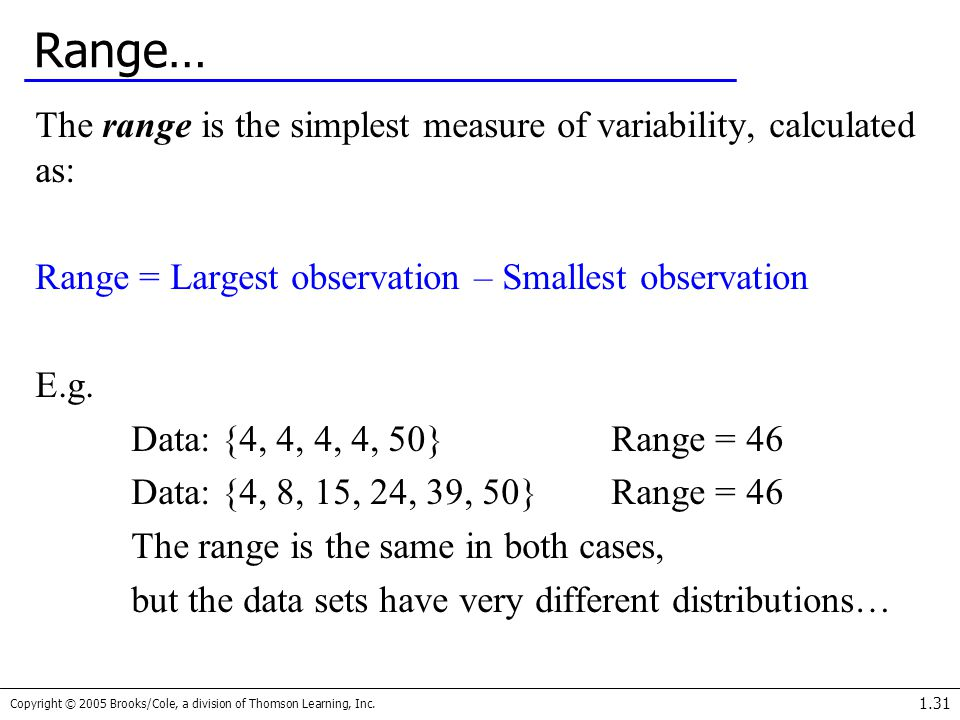 Range… The range is the simplest measure of variability, calculated as: Range = Largest observation – Smallest observation.