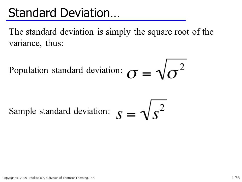 Standard Deviation… The standard deviation is simply the square root of the variance, thus: Population standard deviation: