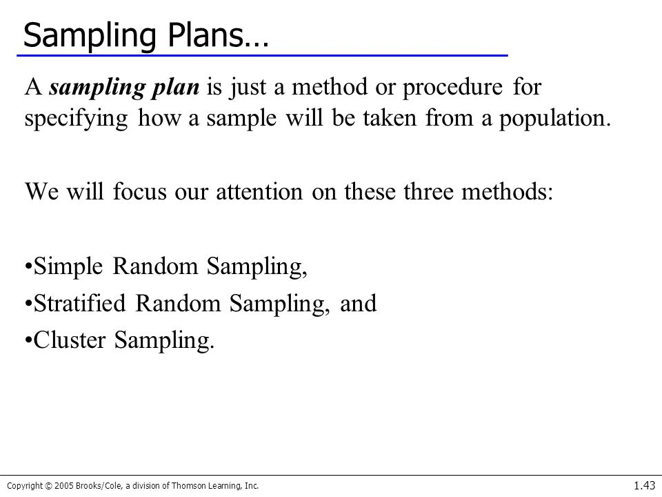 Sampling Plans… A sampling plan is just a method or procedure for specifying how a sample will be taken from a population.