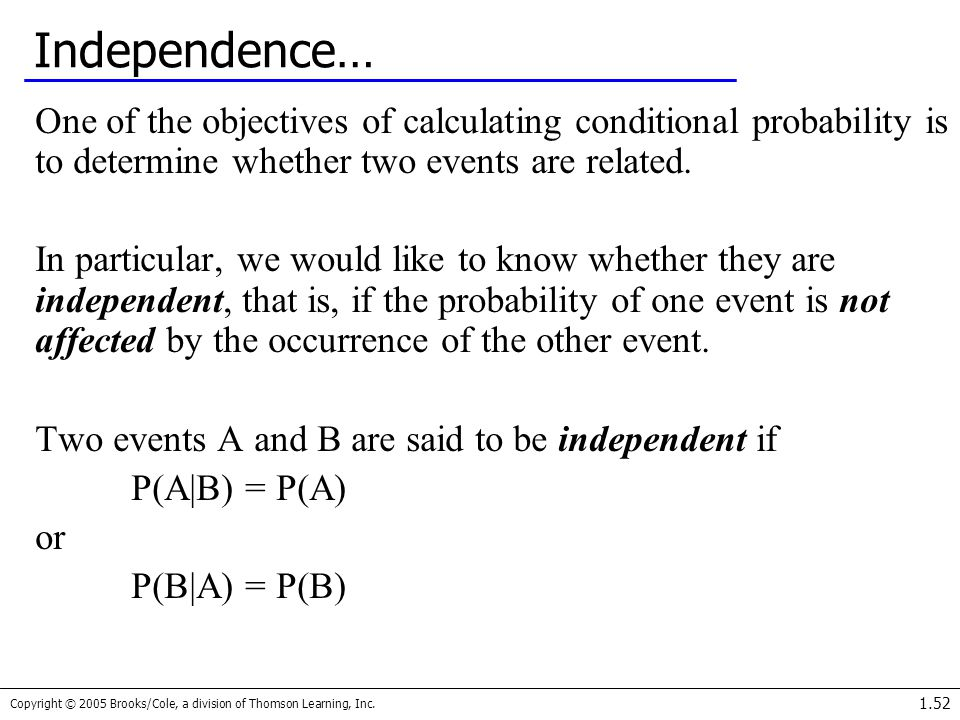 Independence… One of the objectives of calculating conditional probability is to determine whether two events are related.