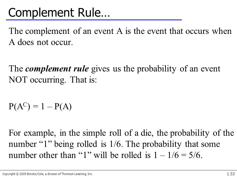 Complement Rule… The complement of an event A is the event that occurs when A does not occur.