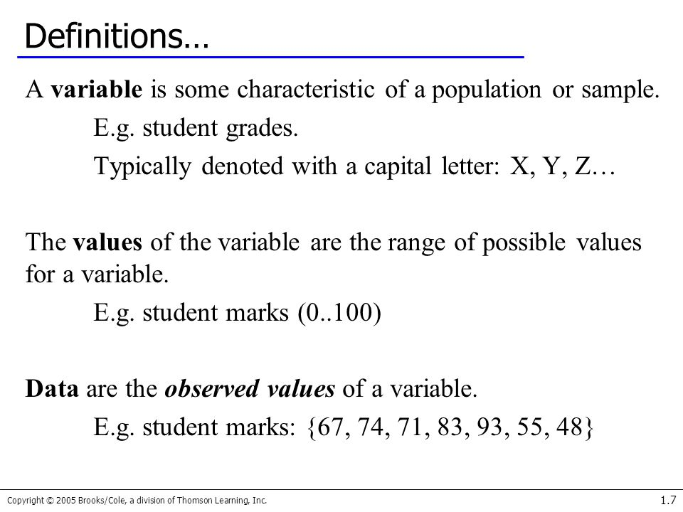 Definitions… A variable is some characteristic of a population or sample. E.g. student grades. Typically denoted with a capital letter: X, Y, Z…
