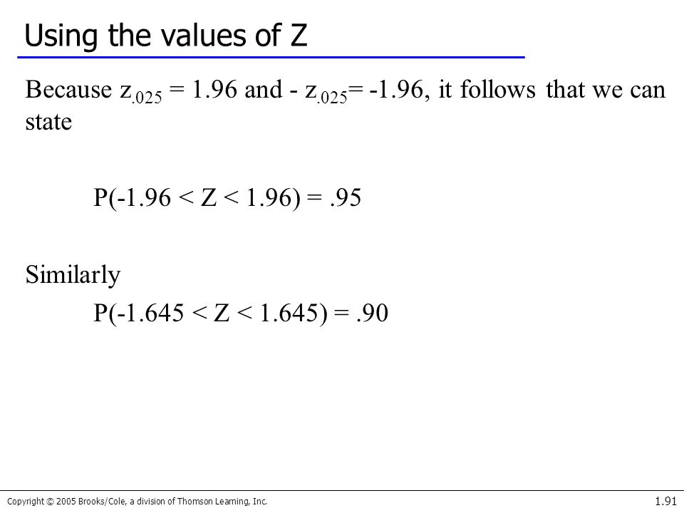 Using the values of Z Because z.025 = 1.96 and - z.025= -1.96, it follows that we can state. P(-1.96 < Z < 1.96) = .95.