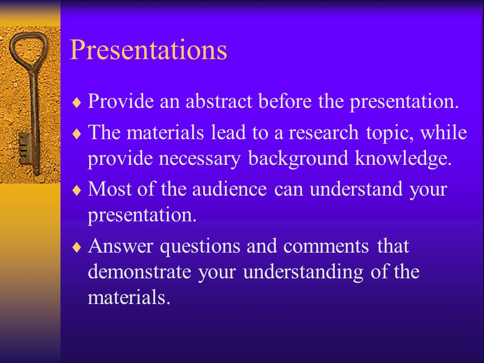 Presentations Provide an abstract before the presentation.