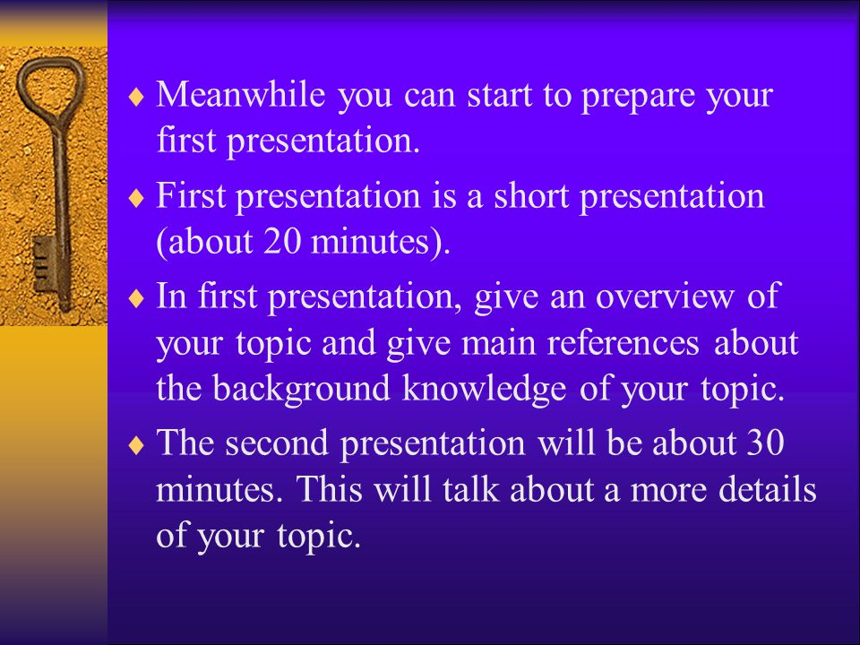 Meanwhile you can start to prepare your first presentation.