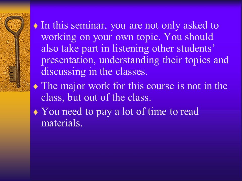 In this seminar, you are not only asked to working on your own topic