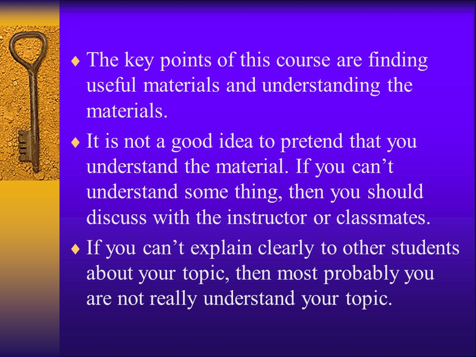 The key points of this course are finding useful materials and understanding the materials.