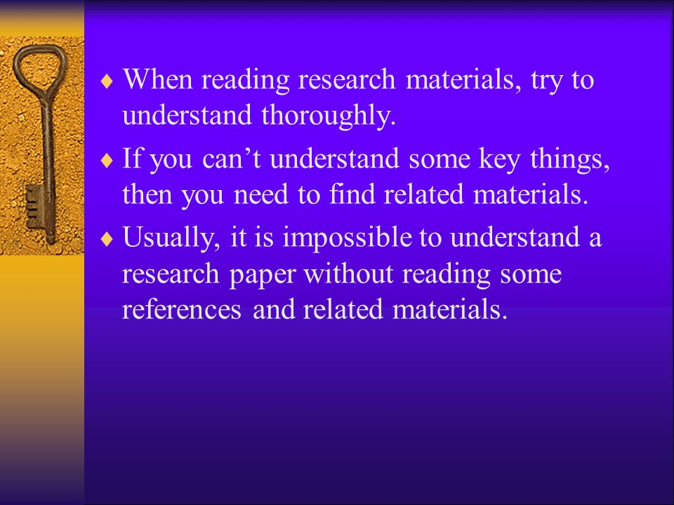 When reading research materials, try to understand thoroughly.