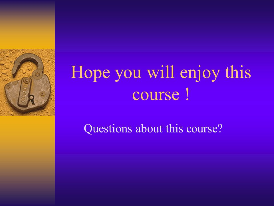 Hope you will enjoy this course !