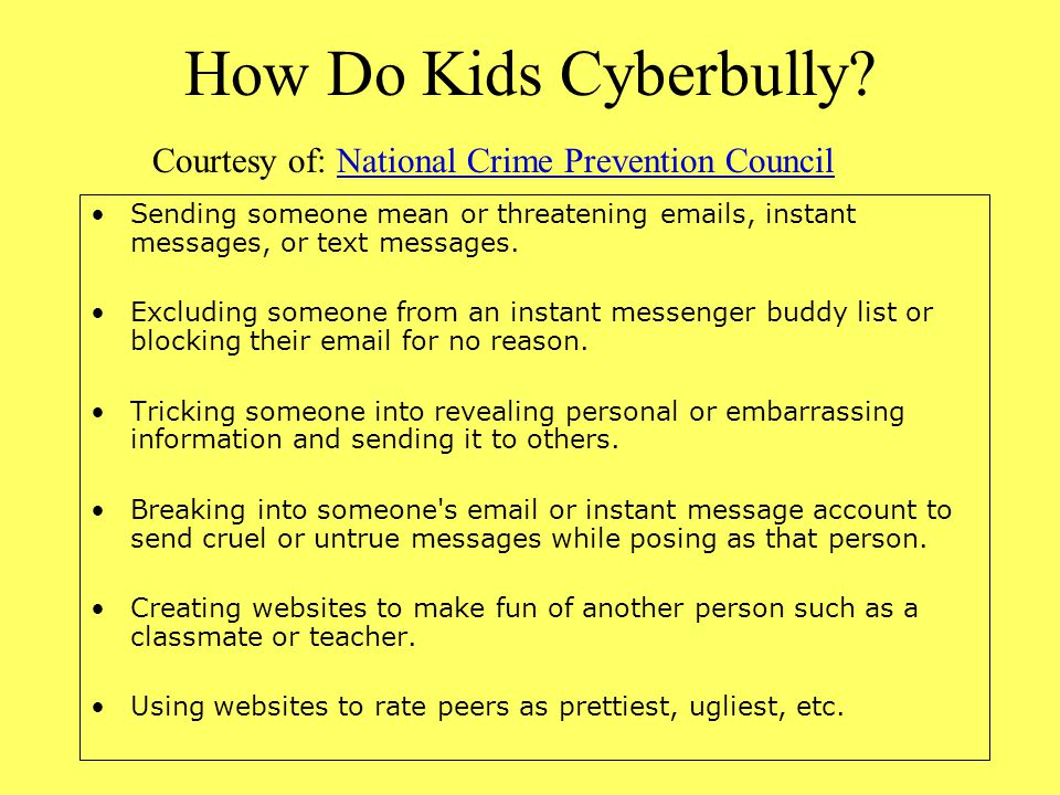 How Do Kids Cyberbully Courtesy of: National Crime Prevention Council