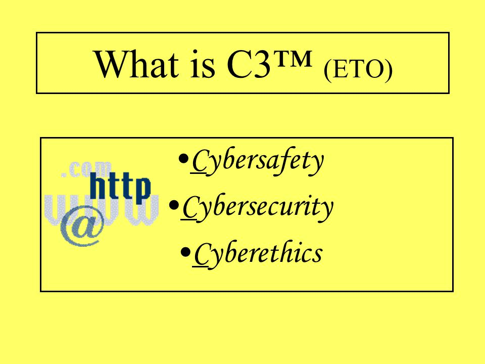 What is C3™ (ETO) Cybersafety Cybersecurity Cyberethics