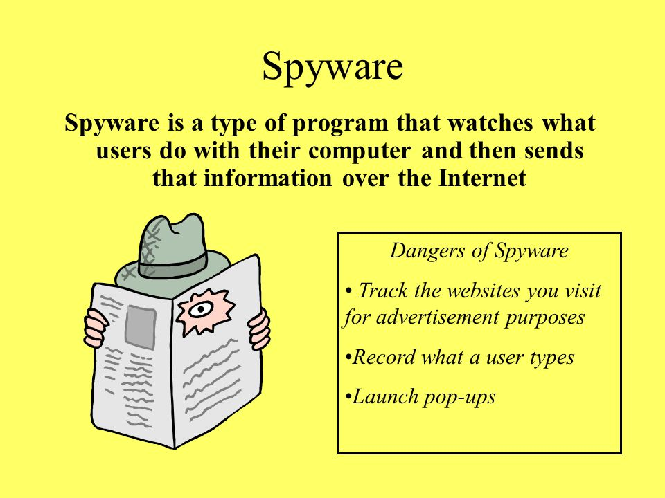 Spyware Spyware is a type of program that watches what users do with their computer and then sends that information over the Internet.