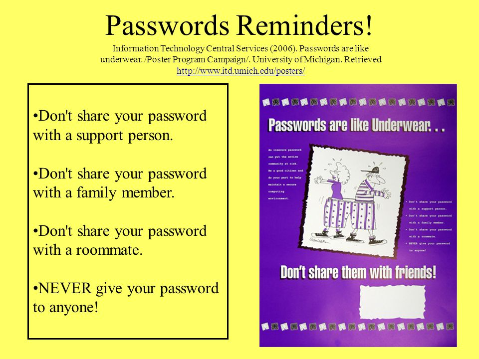 Passwords Reminders! Don t share your password with a support person.