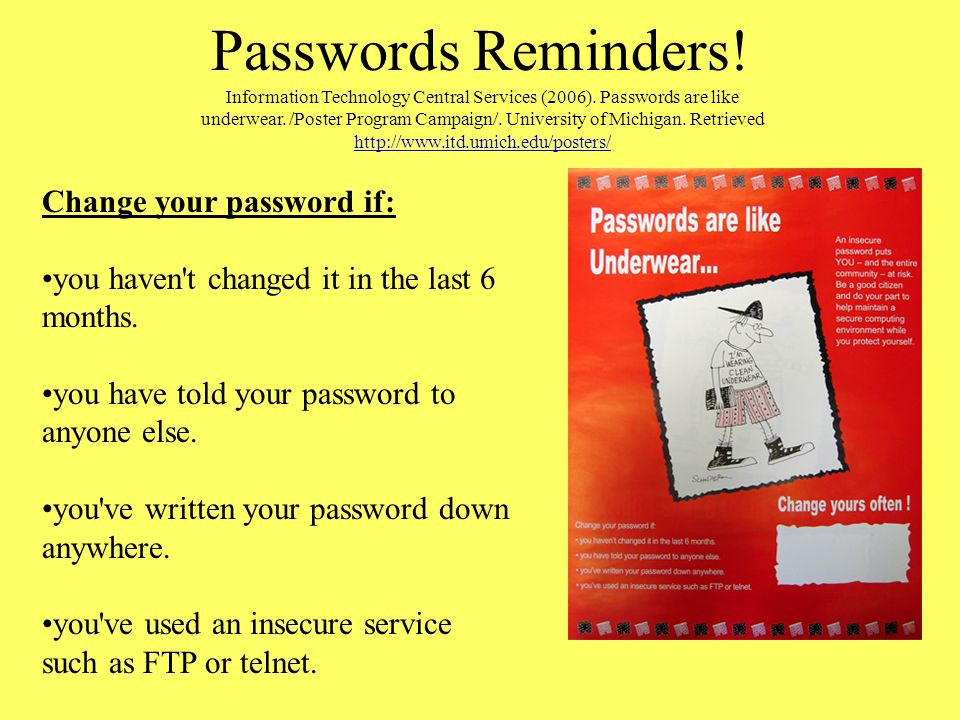 Passwords Reminders! Change your password if: