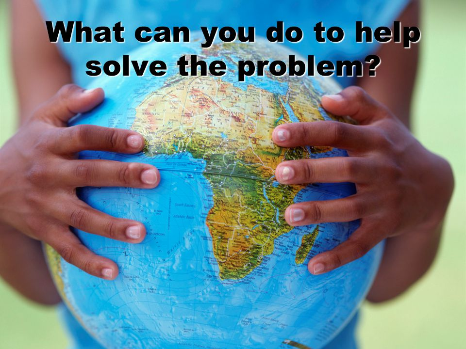 What can you do to help solve the problem