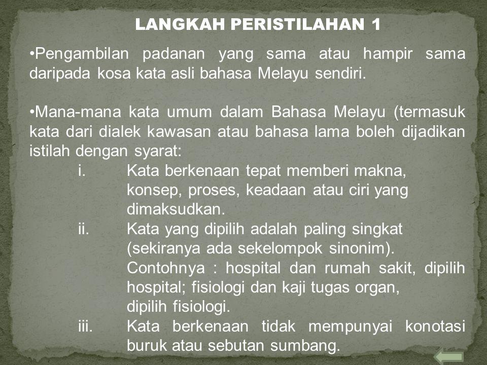 LANGKAH PERISTILAHAN 1 Pengambilan padanan yang sama atau hampir sama daripada kosa kata asli bahasa Melayu sendiri.