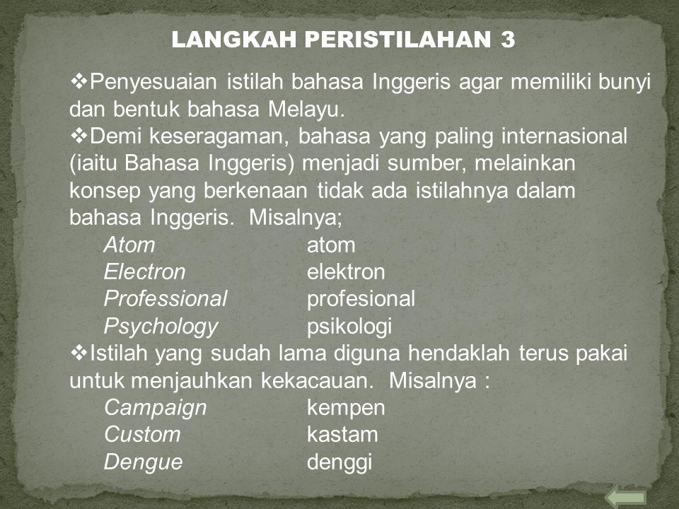 LANGKAH PERISTILAHAN 3 Penyesuaian istilah bahasa Inggeris agar memiliki bunyi dan bentuk bahasa Melayu.