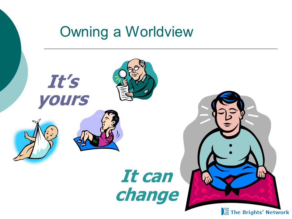 It's yours It can change Owning a Worldview