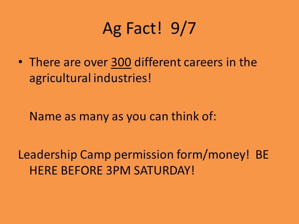 Ag Fact! 9/7 There are over 300 different careers in the agricultural industries! Name as many as you can think of: