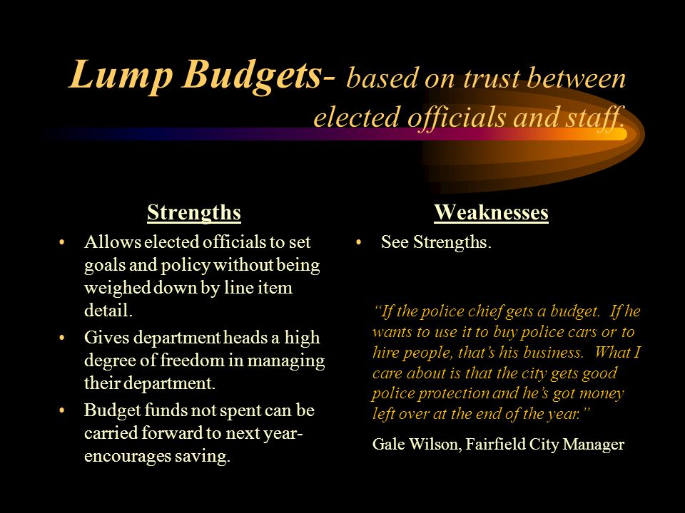 Lump Budgets- based on trust between elected officials and staff.