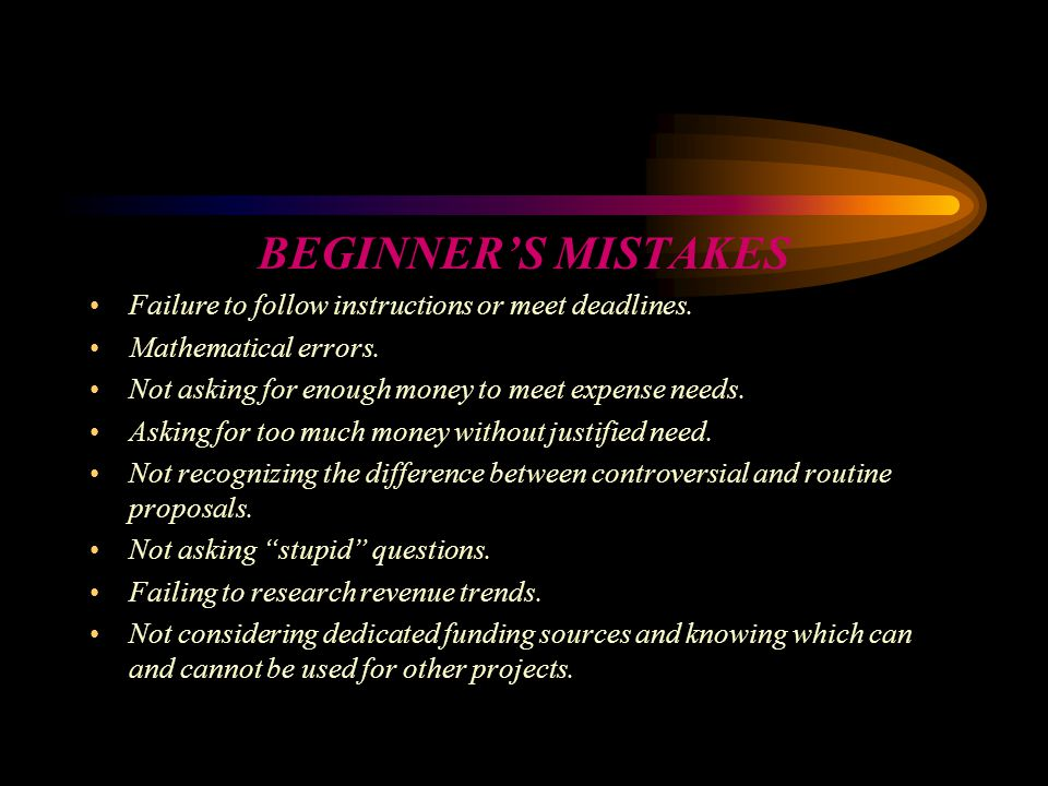 BEGINNER'S MISTAKES Failure to follow instructions or meet deadlines.