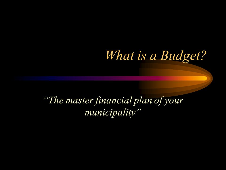The master financial plan of your municipality