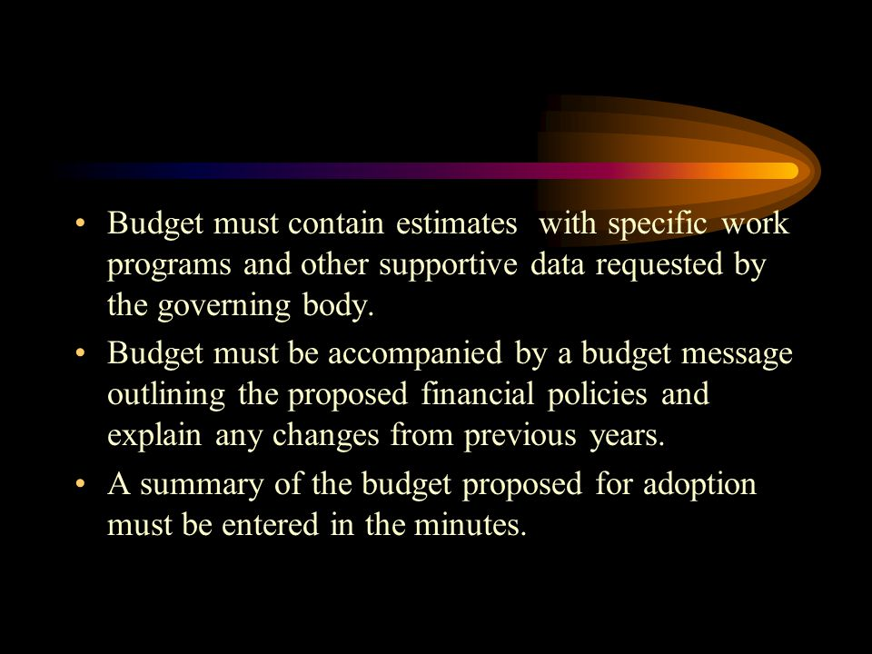 Budget must contain estimates with specific work programs and other supportive data requested by the governing body.