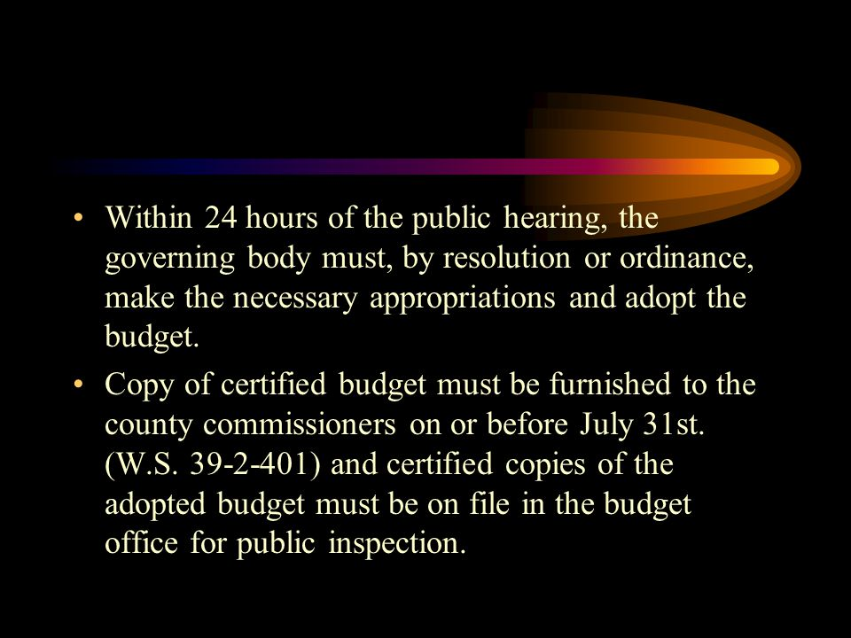 Within 24 hours of the public hearing, the governing body must, by resolution or ordinance, make the necessary appropriations and adopt the budget.