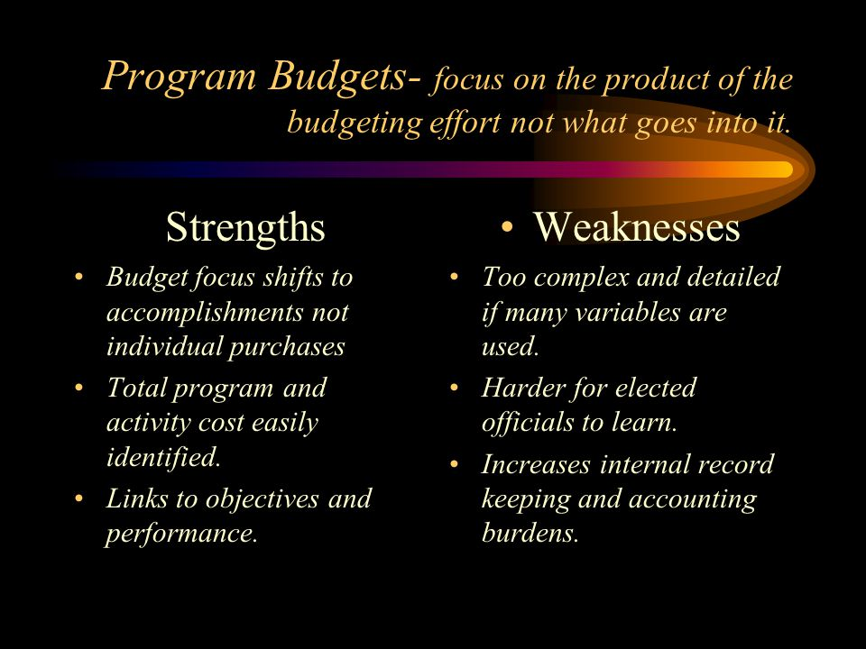 Program Budgets- focus on the product of the budgeting effort not what goes into it.