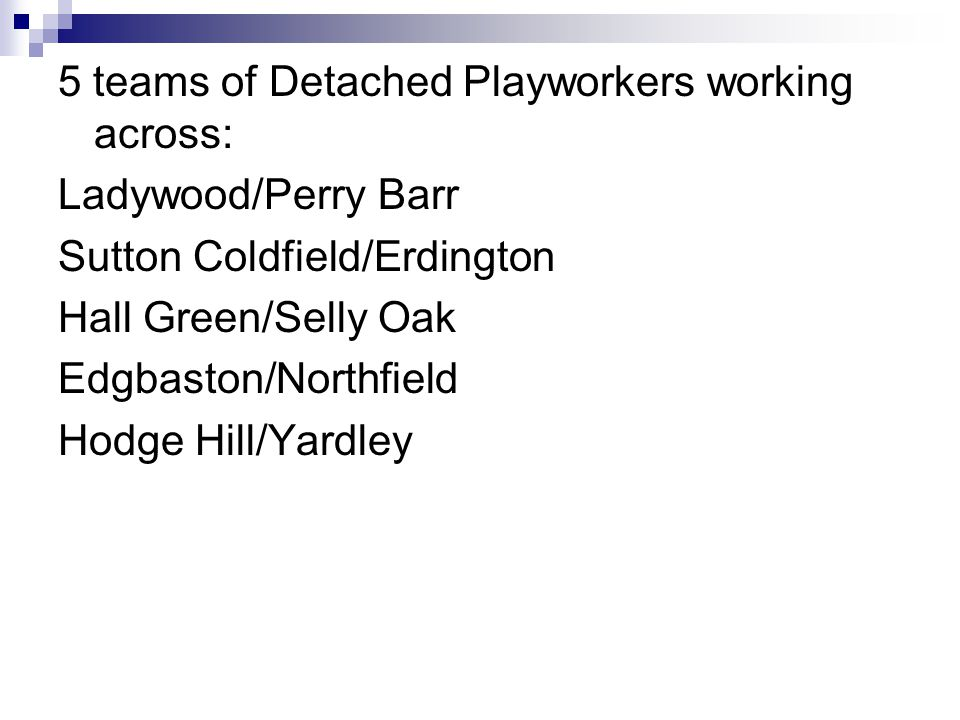 5 teams of Detached Playworkers working across: