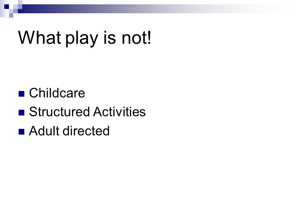 What play is not! Childcare Structured Activities Adult directed