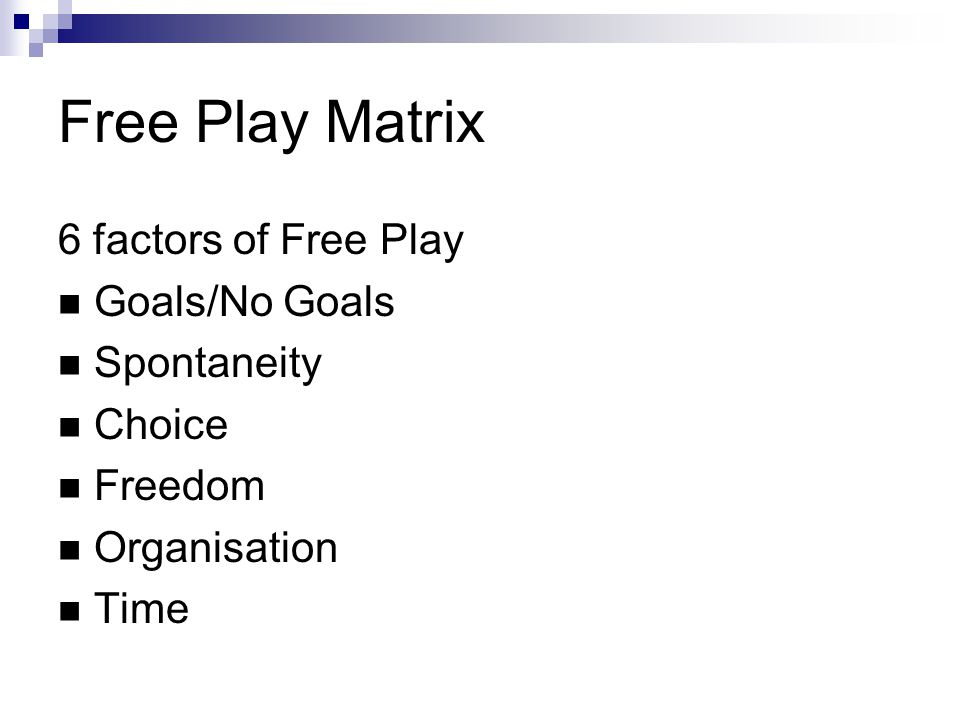 Free Play Matrix 6 factors of Free Play Goals/No Goals Spontaneity