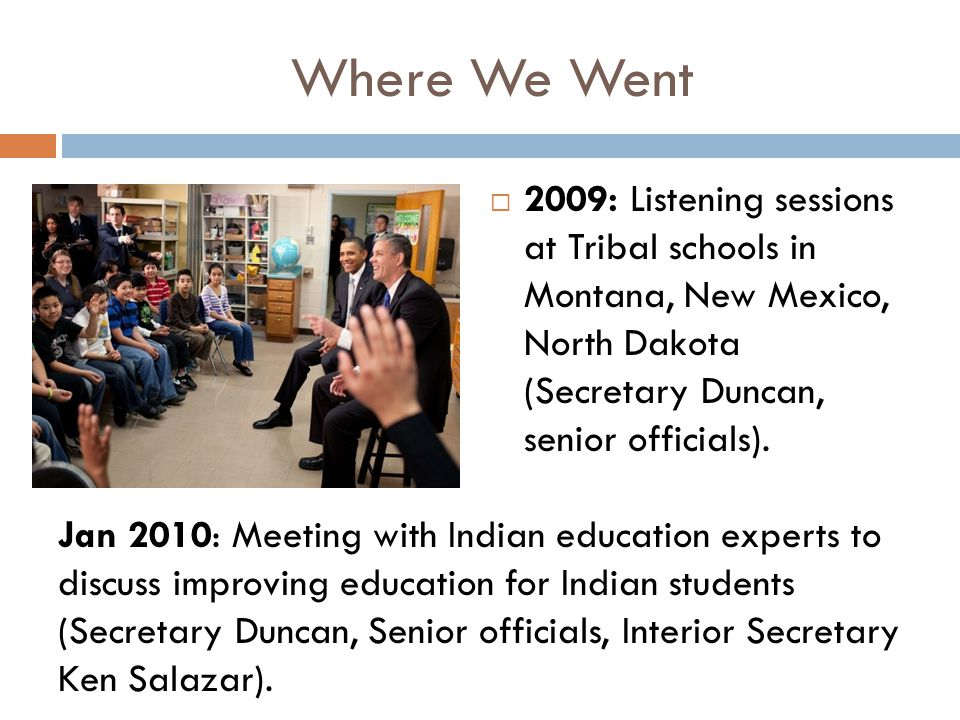 Where We Went 2009: Listening sessions at Tribal schools in Montana, New Mexico, North Dakota (Secretary Duncan, senior officials).
