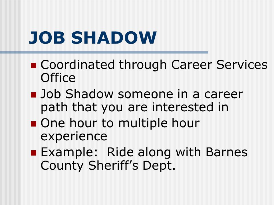 JOB SHADOW Coordinated through Career Services Office