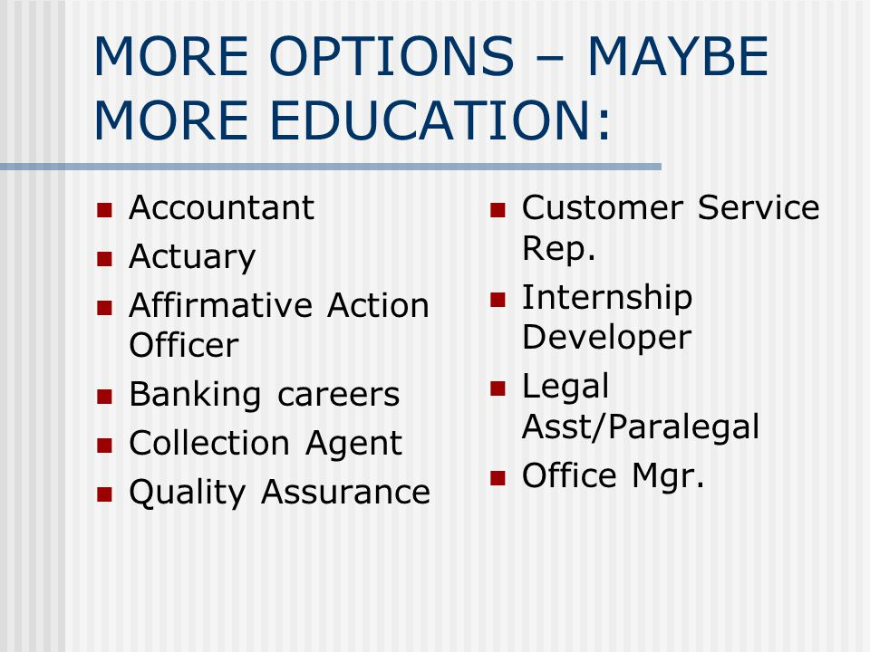 MORE OPTIONS – MAYBE MORE EDUCATION:
