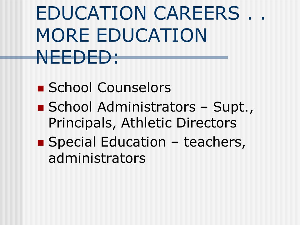EDUCATION CAREERS . . MORE EDUCATION NEEDED: