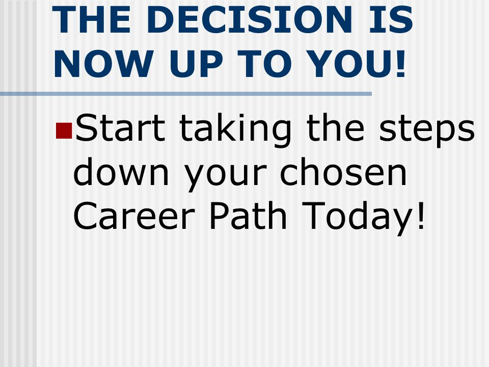 THE DECISION IS NOW UP TO YOU!