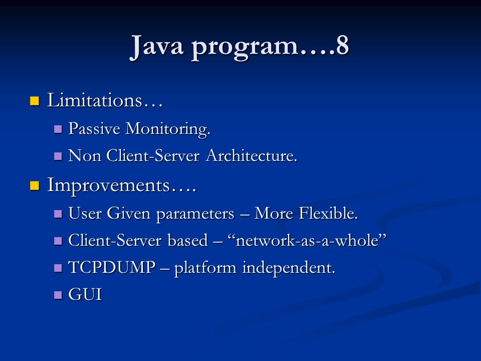 Java program….8 Limitations… Improvements…. Passive Monitoring.