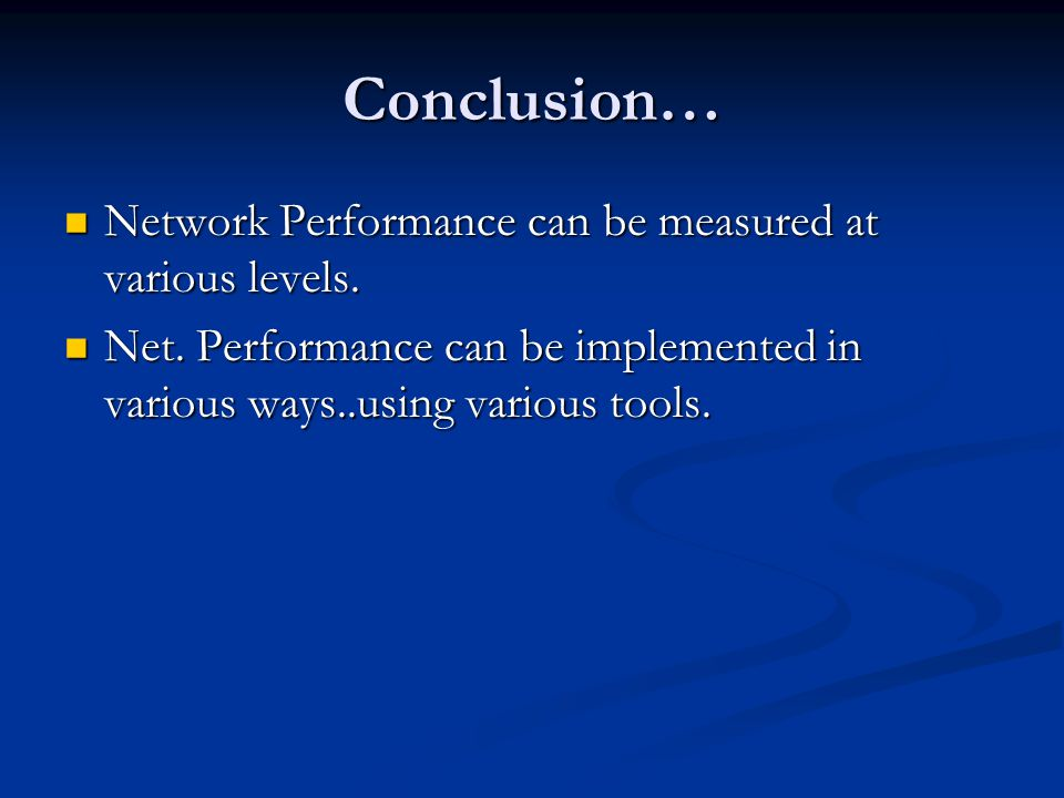 Conclusion… Network Performance can be measured at various levels.
