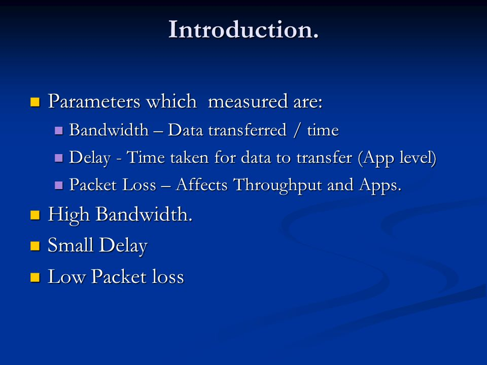 Introduction. Parameters which measured are: High Bandwidth.
