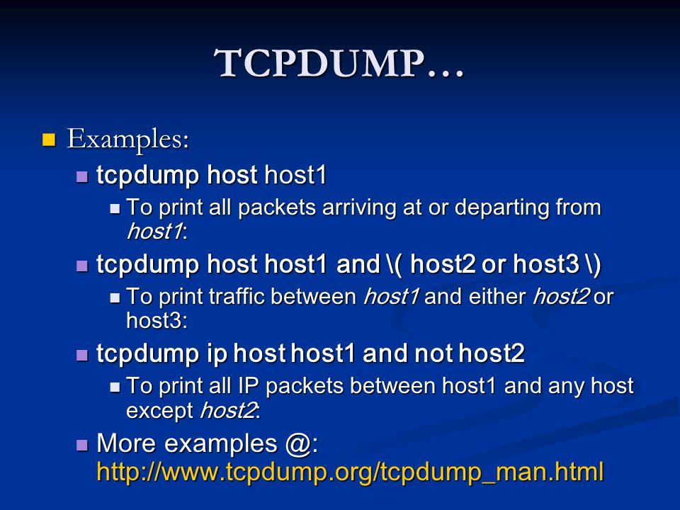 TCPDUMP… Examples: tcpdump host host1
