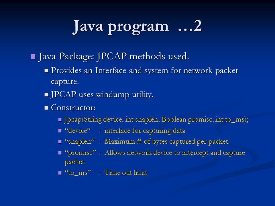 Java program …2 Java Package: JPCAP methods used.