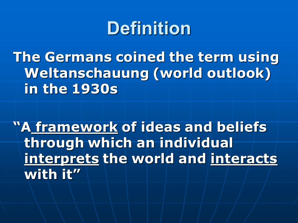 Definition The Germans coined the term using Weltanschauung (world outlook) in the 1930s.