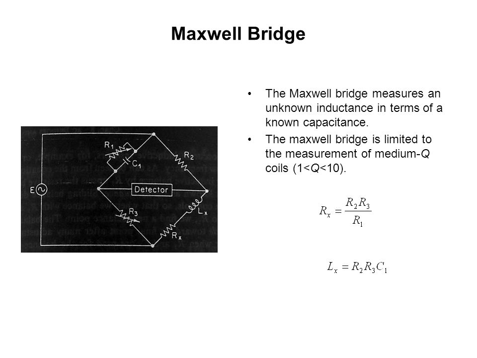 Maxwell Bridge The Maxwell bridge measures an unknown inductance in terms of a known capacitance.