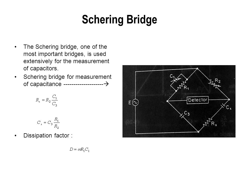 Schering Bridge The Schering bridge, one of the most important bridges, is used extensively for the measurement of capacitors.