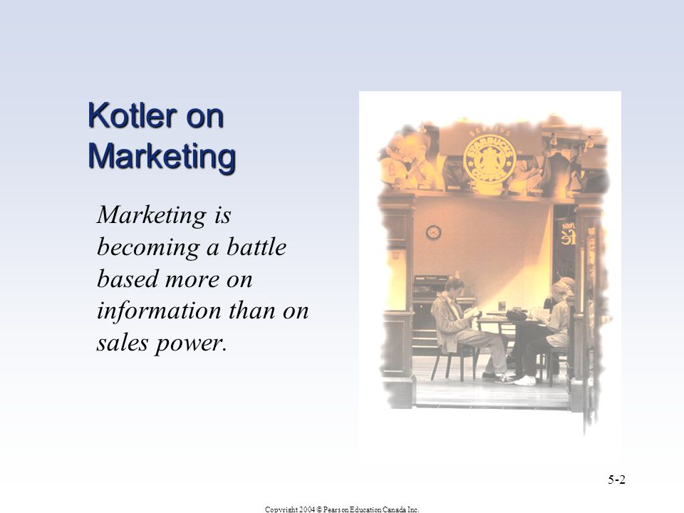 Kotler on Marketing Marketing is becoming a battle based more on information than on sales power.