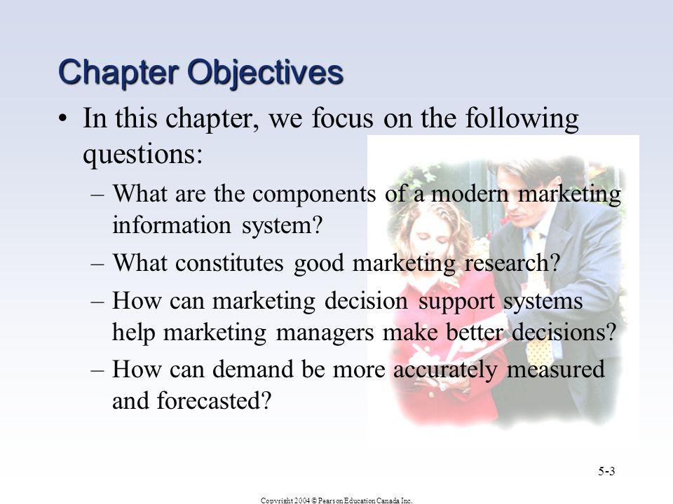 Chapter Objectives In this chapter, we focus on the following questions: What are the components of a modern marketing information system