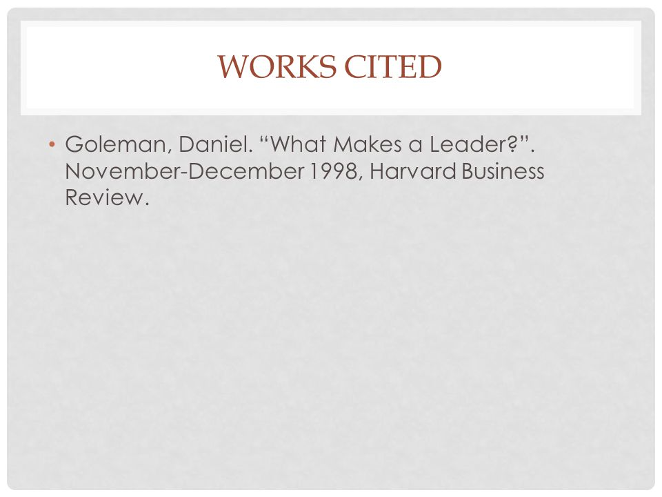 Works cited Goleman, Daniel. What Makes a Leader .