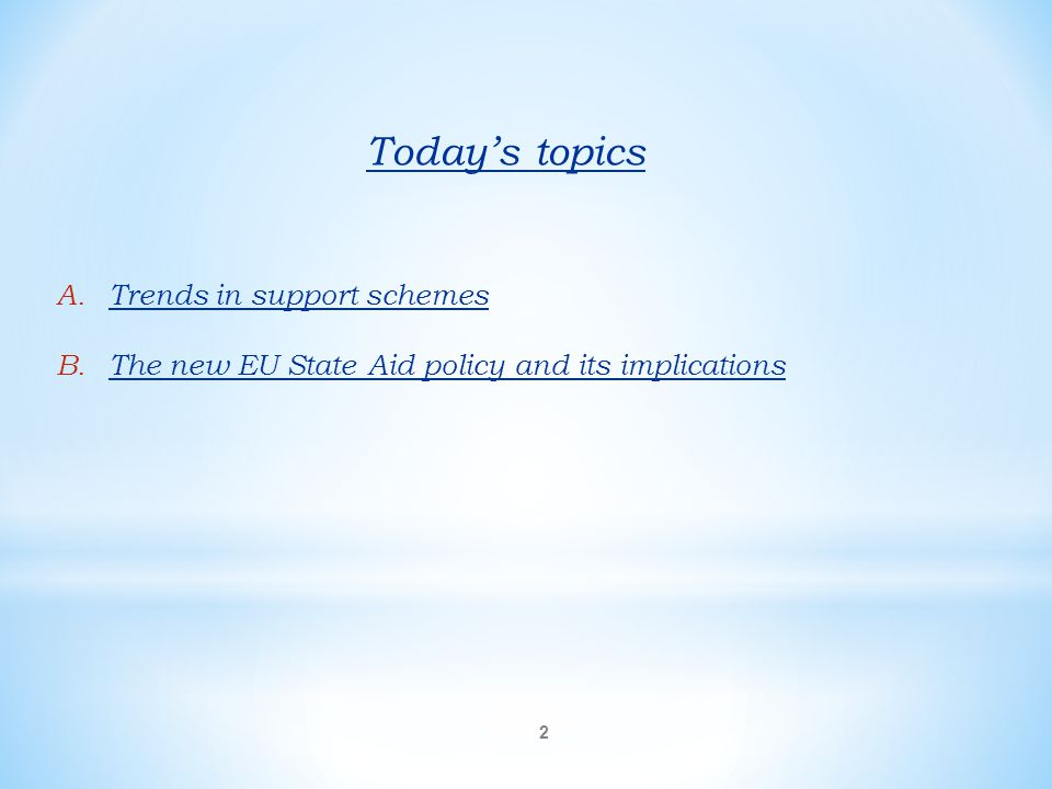 Today's topics Trends in support schemes